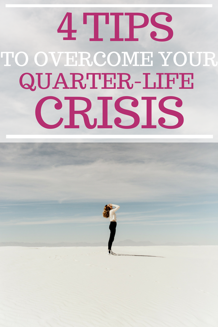 4 tips to overcome your quarter life crisis